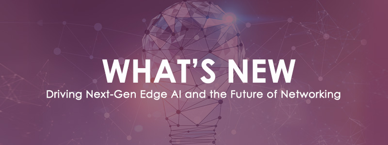 Driving Next-Gen Edge AI and the Future of Networking